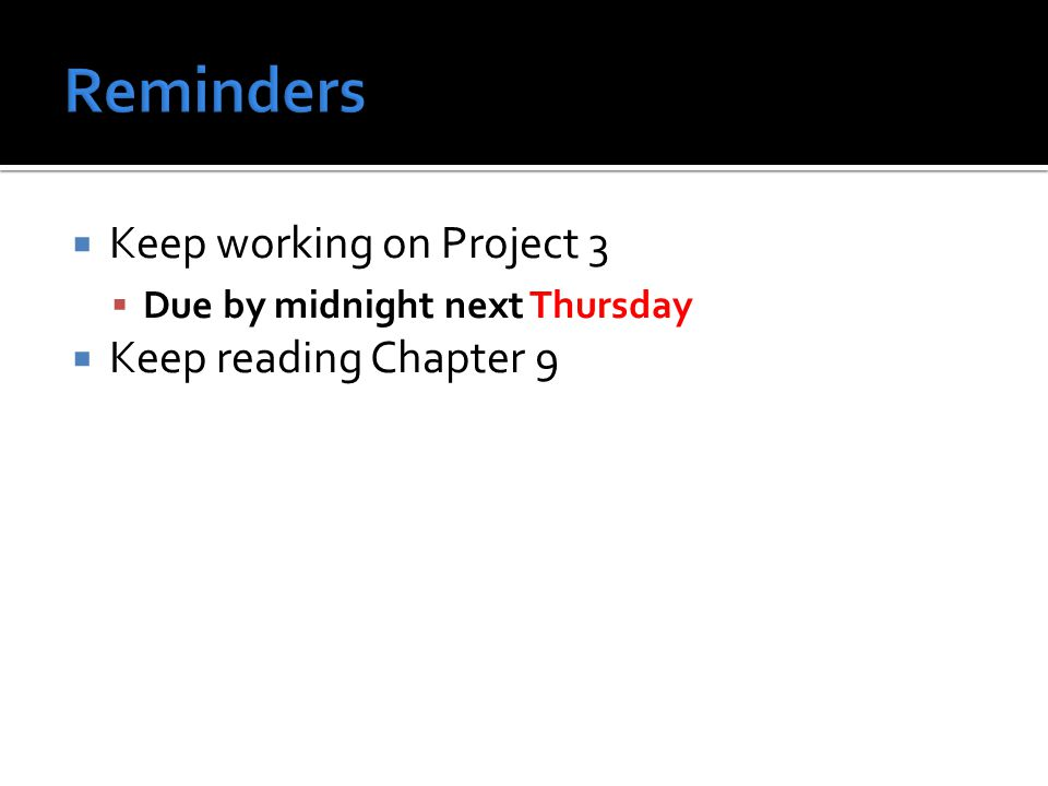  Keep working on Project 3  Due by midnight next Thursday  Keep reading Chapter 9