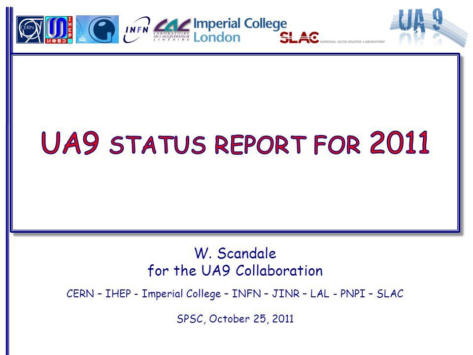 W. Scandale for the UA9 Collaboration CERN – IHEP - Imperial College – INFN – JINR – LAL - PNPI – SLAC SPSC, October 25, 2011