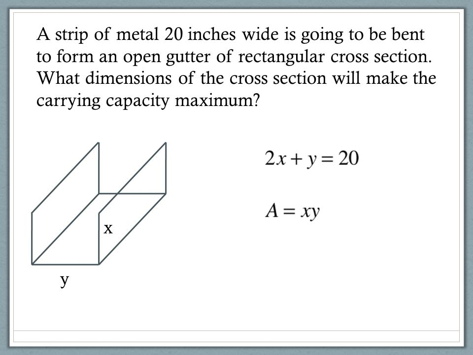 A strip of metal 20 inches wide is going to be bent to form an open gutter of rectangular cross section. What dimensions of the cross section will mak