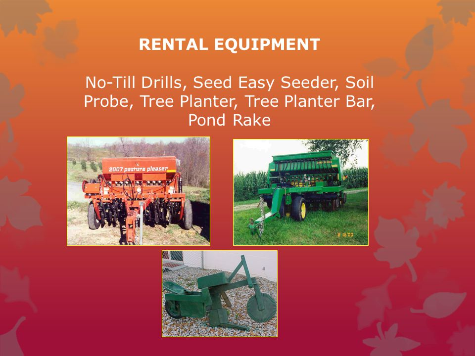 RENTAL EQUIPMENT No-Till Drills, Seed Easy Seeder, Soil Probe, Tree Planter, Tree Planter Bar, Pond Rake