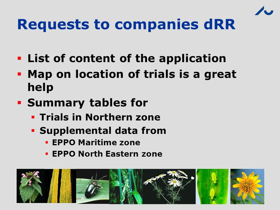Requests to companies dRR  List of content of the application  Map on location of trials is a great help  Summary tables for  Trials in Northern z