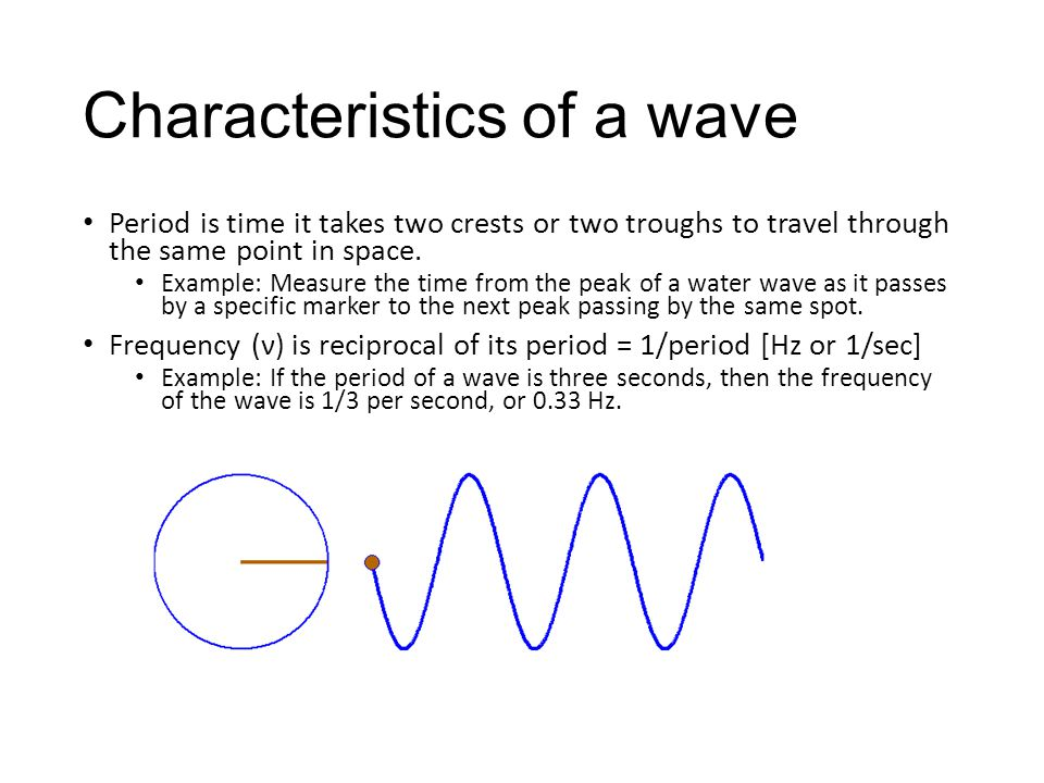 Characteristics of a wave Period is time it takes two crests or two troughs to travel through the same point in space.