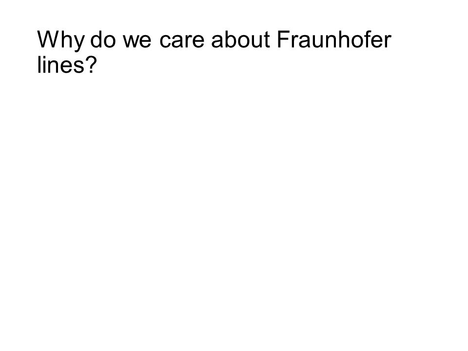Why do we care about Fraunhofer lines