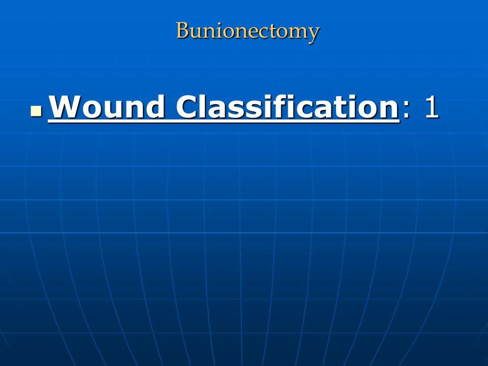 Bunionectomy Bunionectomy Wound Classification: 1 Wound Classification: 1