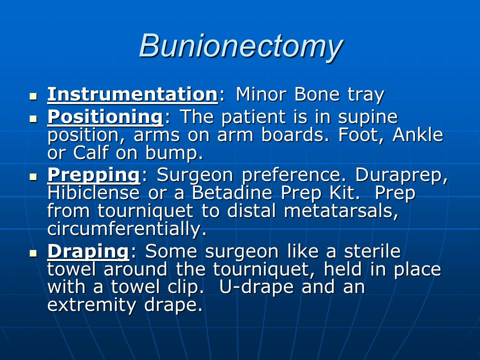 Bunionectomy Instrumentation: Minor Bone tray Instrumentation: Minor Bone tray Positioning: The patient is in supine position, arms on arm boards. Foo