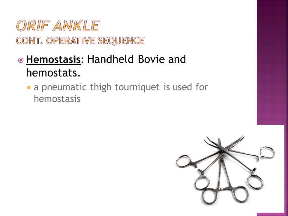  Hemostasis: Handheld Bovie and hemostats.  a pneumatic thigh tourniquet is used for hemostasis