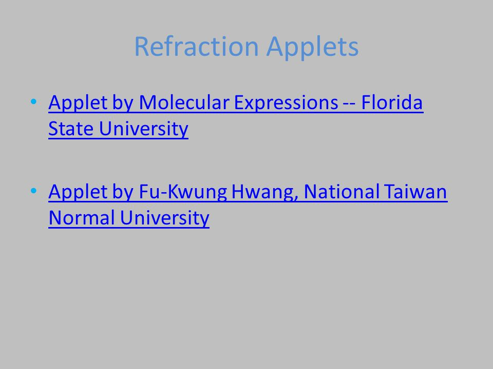 Refraction Applets Applet by Molecular Expressions -- Florida State University Applet by Molecular Expressions -- Florida State University Applet by Fu-Kwung Hwang, National Taiwan Normal University Applet by Fu-Kwung Hwang, National Taiwan Normal University