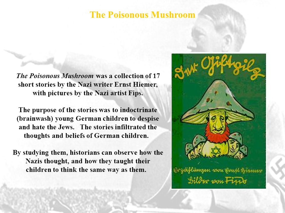 The Poisonous Mushroom was a collection of 17 short stories by the Nazi writer Ernst Hiemer, with pictures by the Nazi artist Fips.