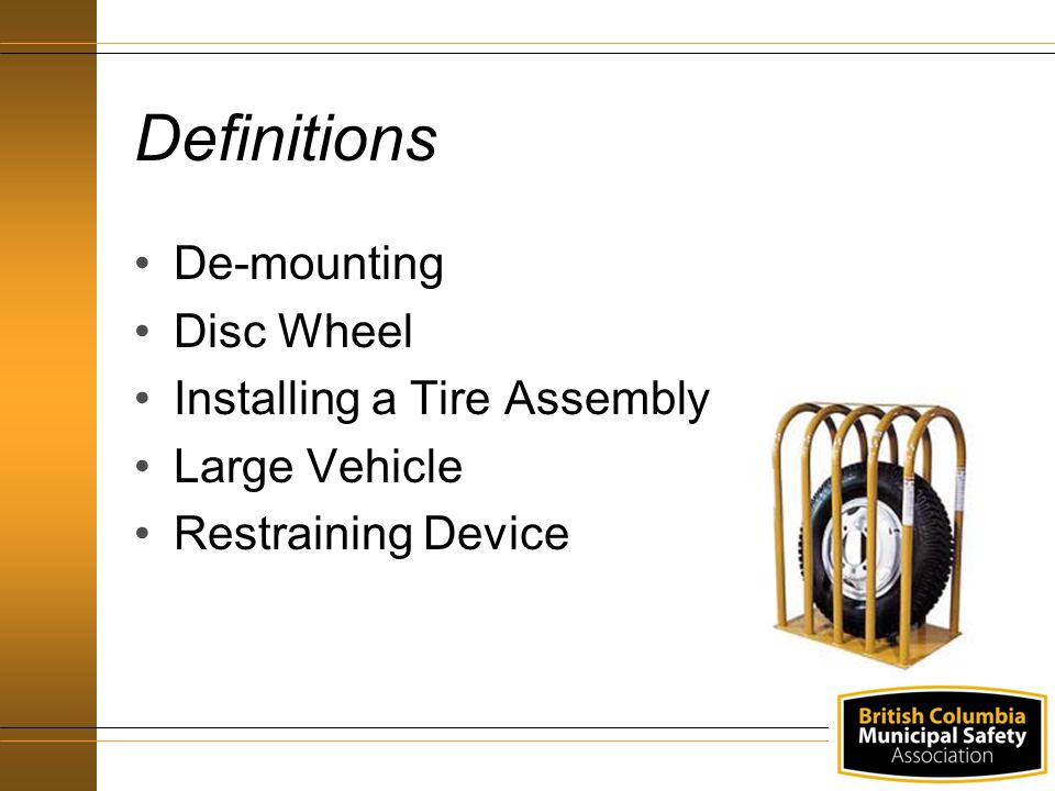 Definitions De-mounting Disc Wheel Installing a Tire Assembly Large Vehicle Restraining Device