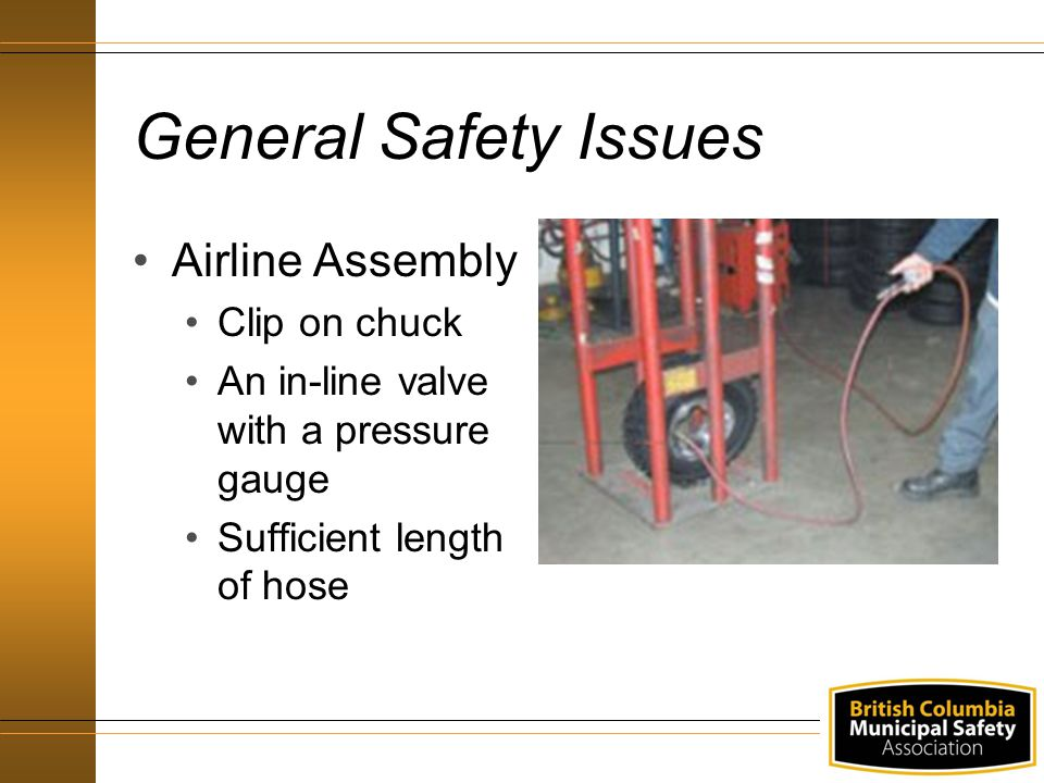 General Safety Issues Airline Assembly Clip on chuck An in-line valve with a pressure gauge Sufficient length of hose