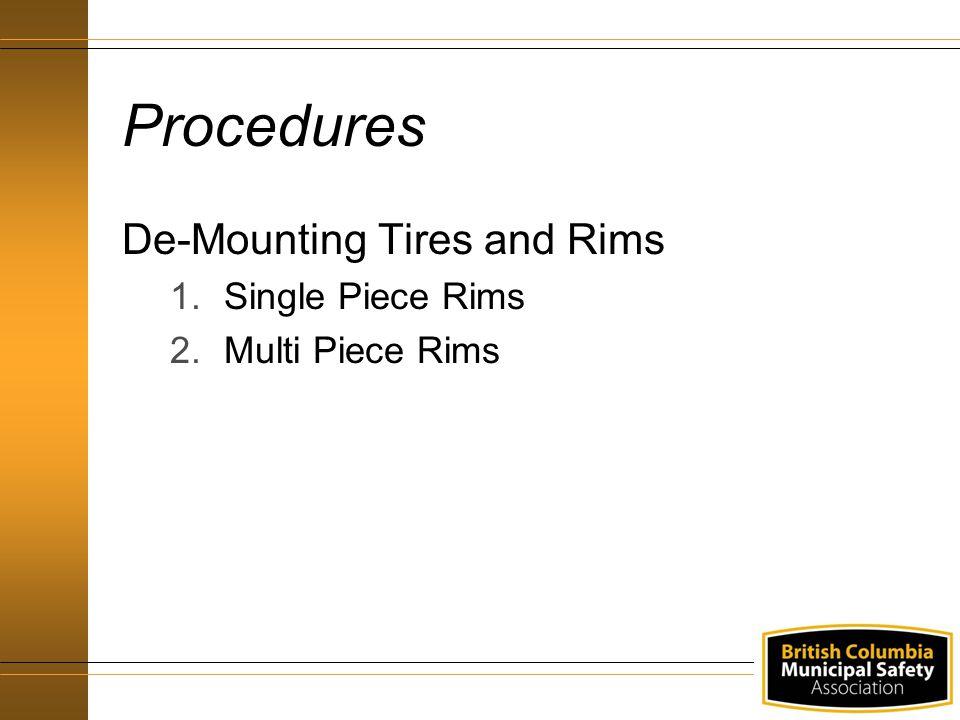Procedures De-Mounting Tires and Rims 1.Single Piece Rims 2.Multi Piece Rims