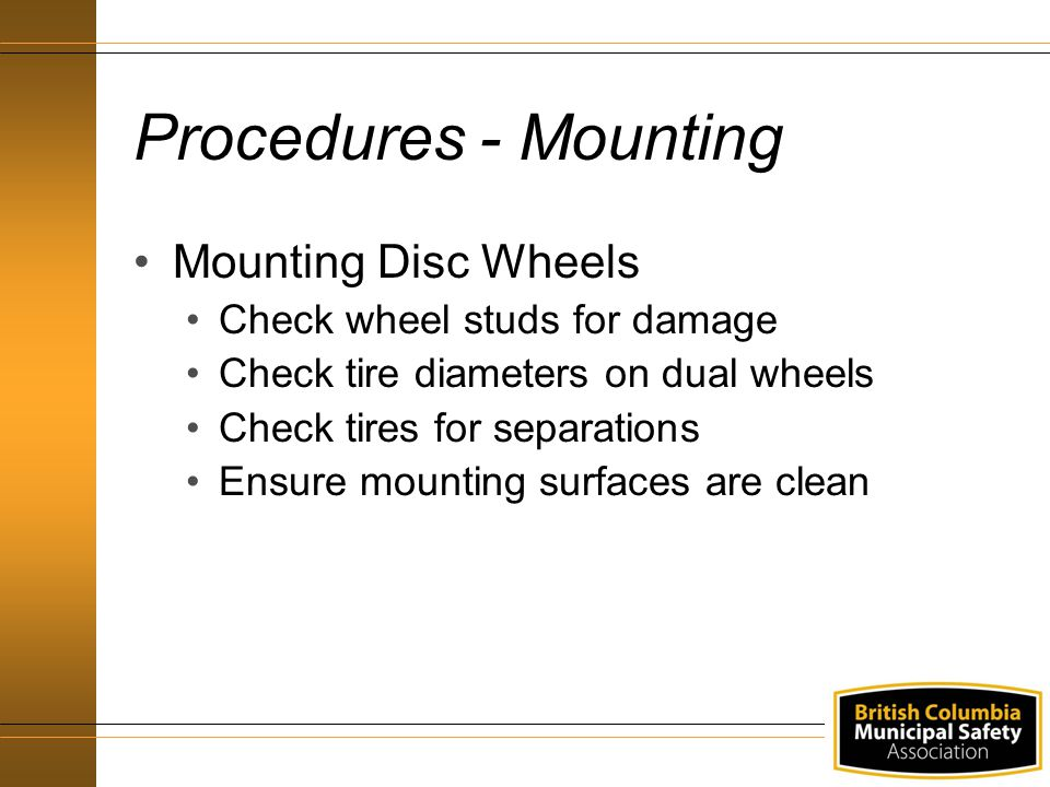 Procedures - Mounting Mounting Disc Wheels Check wheel studs for damage Check tire diameters on dual wheels Check tires for separations Ensure mountin