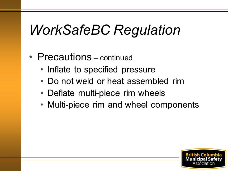 WorkSafeBC Regulation Precautions – continued Dual wheel arrangement, both tires must be deflated Don't interchange Multi-piece rim wheels