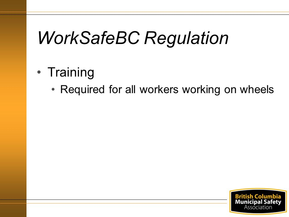 WorkSafeBC Regulation Training Required for all workers working on wheels