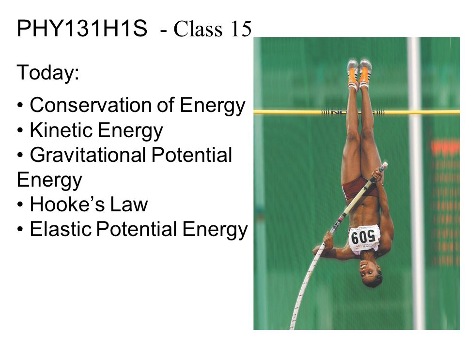 PHY131H1S - Class 15 Today: Conservation of Energy Kinetic Energy Gravitational Potential Energy Hooke's Law Elastic Potential Energy
