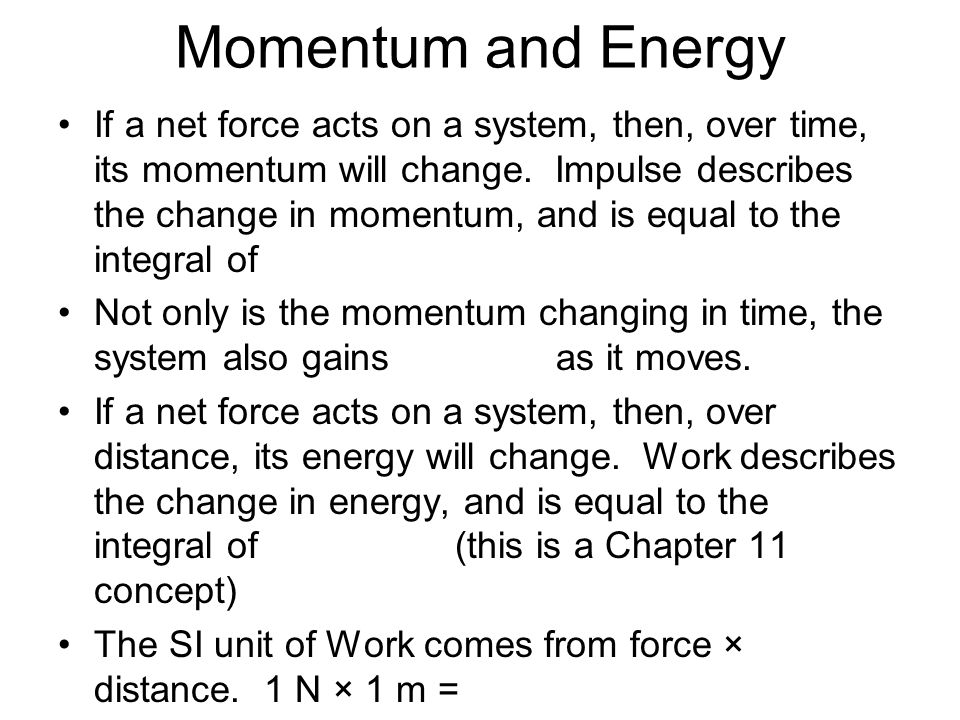 Momentum and Energy If a net force acts on a system, then, over time, its momentum will change.