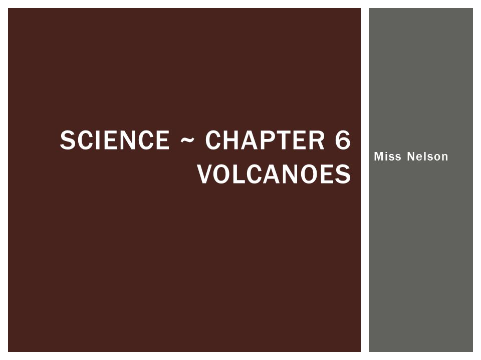 Miss Nelson SCIENCE ~ CHAPTER 6 VOLCANOES