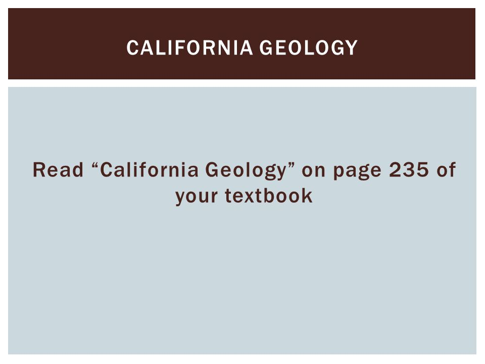 "Read ""California Geology"" on page 235 of your textbook CALIFORNIA GEOLOGY"