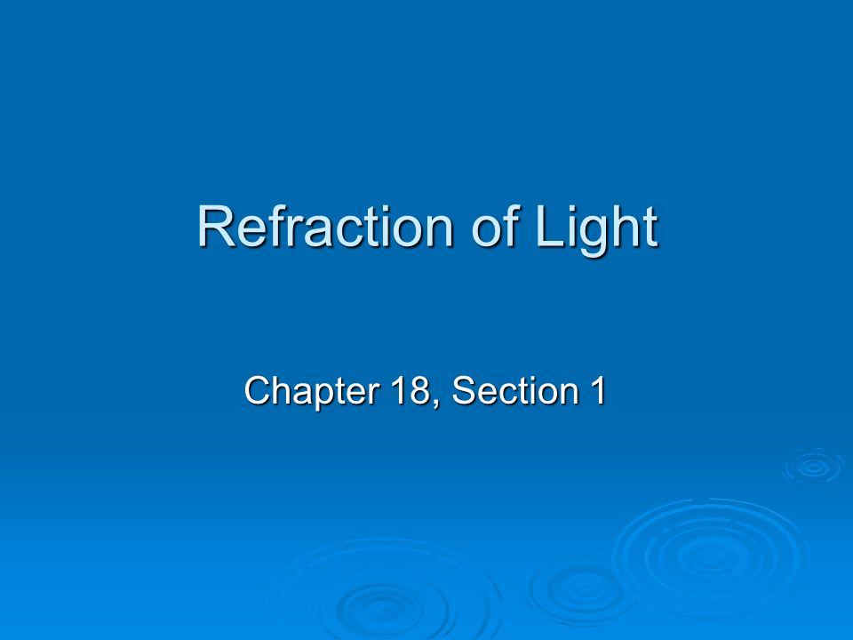 Refraction of Light Chapter 18, Section 1