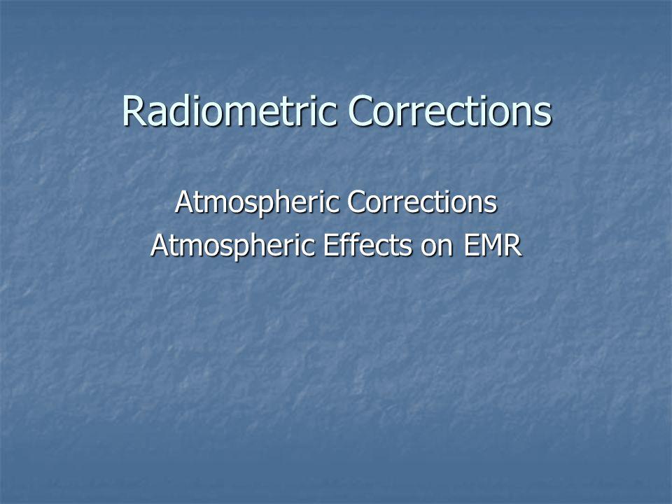 Radiometric Corrections Atmospheric Corrections Atmospheric Effects on EMR