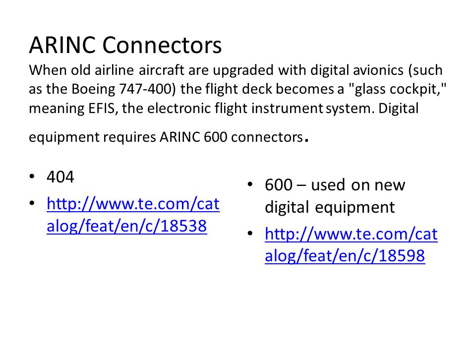 ARINC Connectors When old airline aircraft are upgraded with digital avionics (such as the Boeing 747-400) the flight deck becomes a glass cockpit, meaning EFIS, the electronic flight instrument system.
