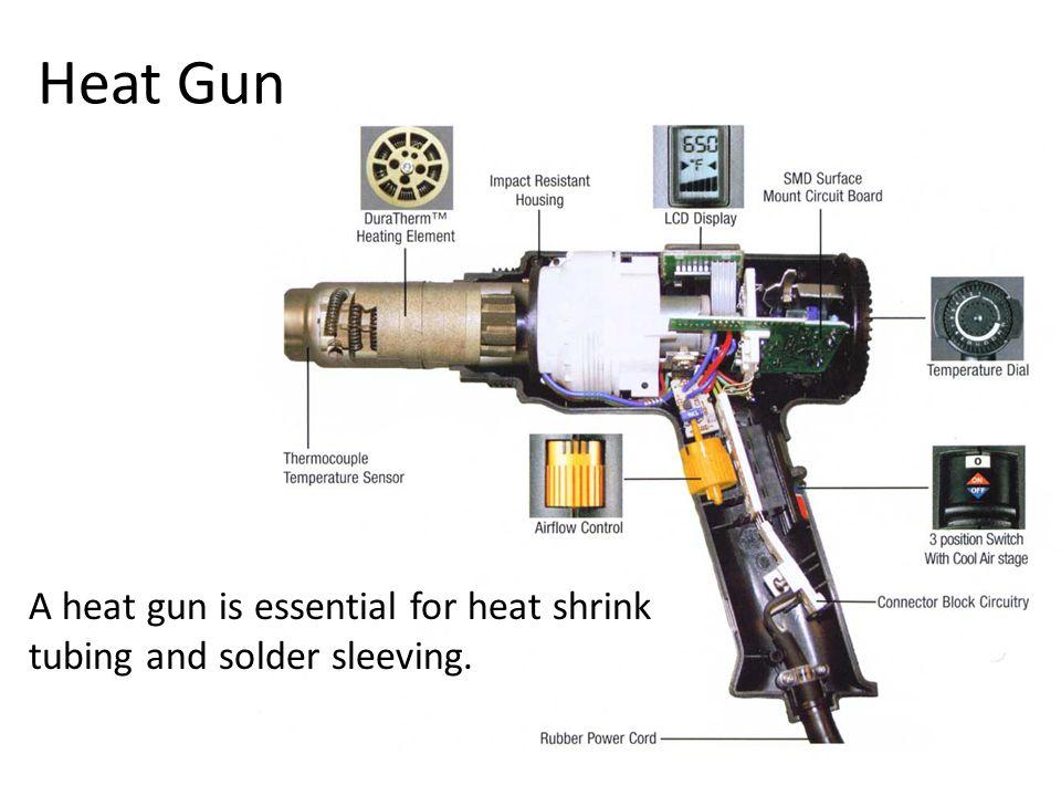 Heat Gun A heat gun is essential for heat shrink tubing and solder sleeving.
