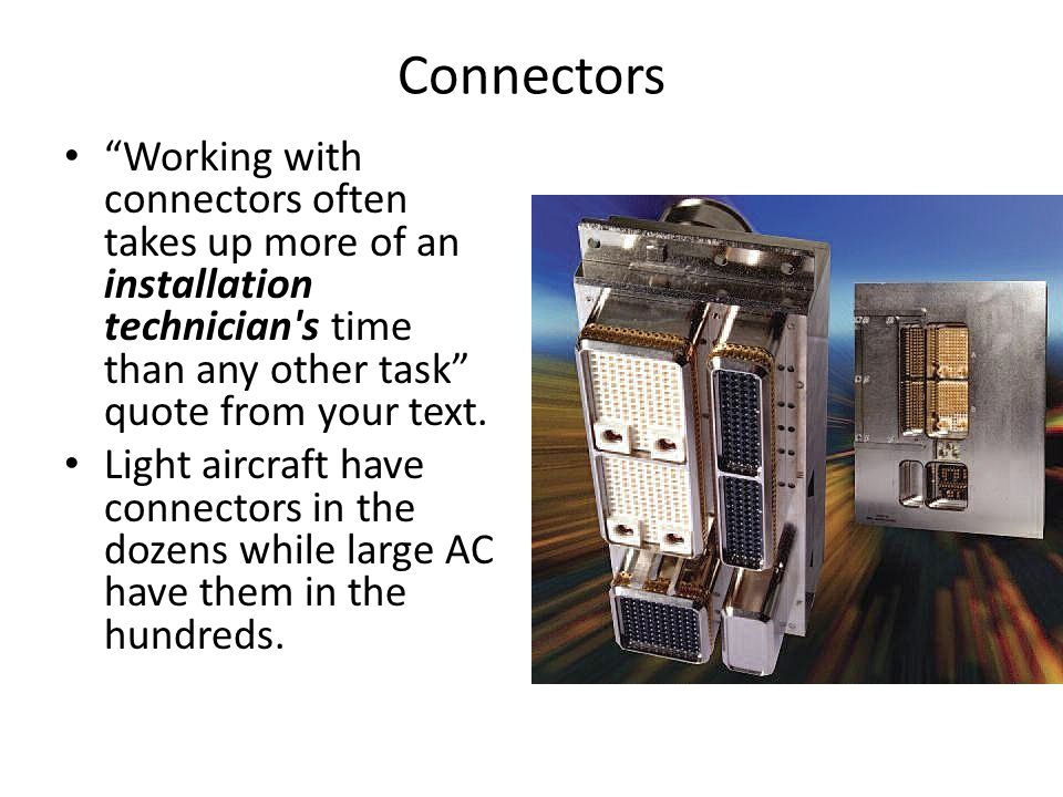 Connectors Working with connectors often takes up more of an installation technician s time than any other task quote from your text.