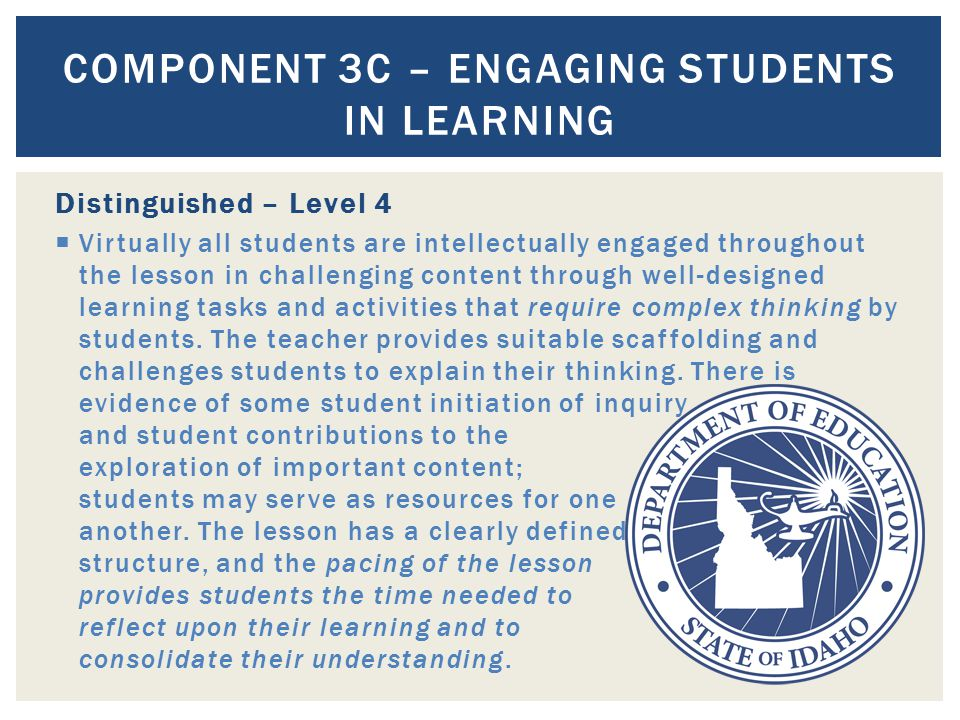 Distinguished – Level 4  Virtually all students are intellectually engaged throughout the lesson in challenging content through well-designed learnin