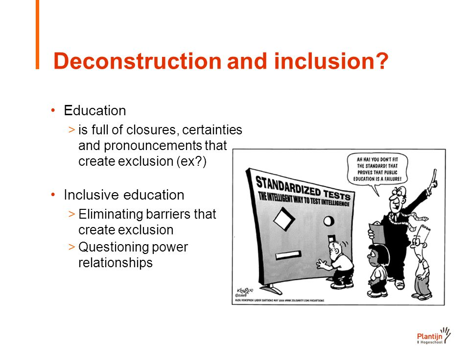 Deconstruction and inclusion.