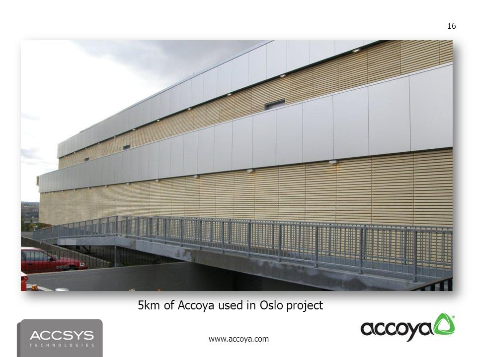 www.accoya.com 16 5km of Accoya used in Oslo project
