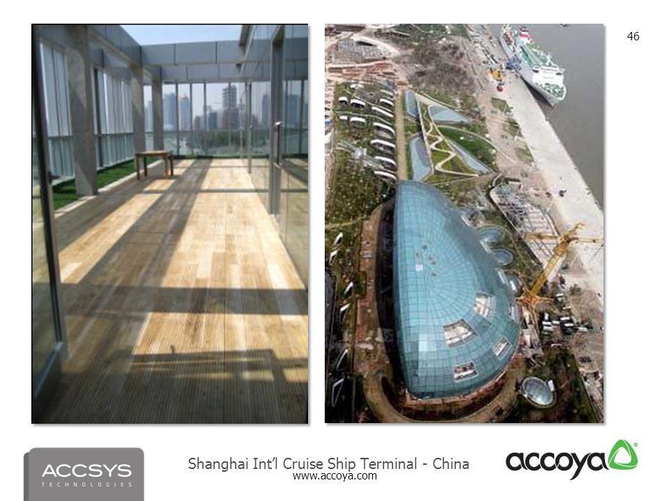 www.accoya.com 46 Shanghai Int'l Cruise Ship Terminal - China