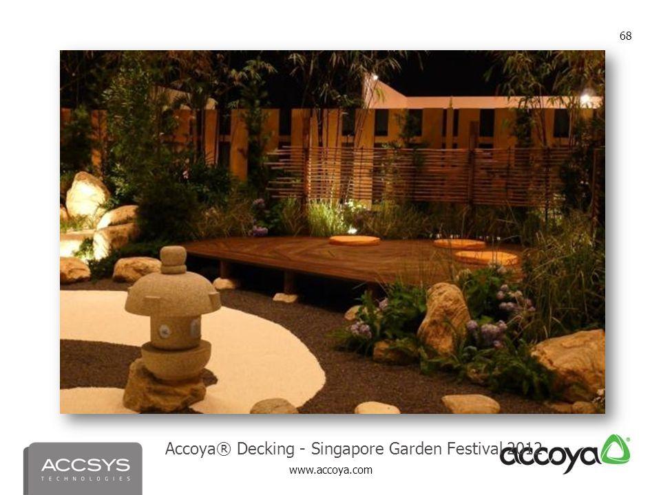 www.accoya.com 68 Accoya® Decking - Singapore Garden Festival 2012