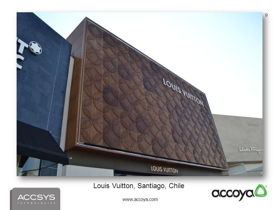 www.accoya.com 9 Louis Vuitton, Santiago, Chile