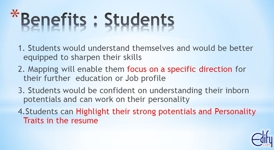1. Students would understand themselves and would be better equipped to sharpen their skills 2.
