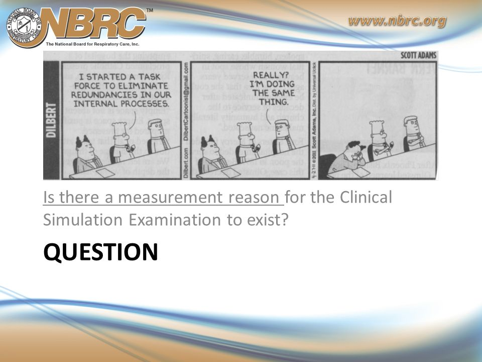 QUESTION Is there a measurement reason for the Clinical Simulation Examination to exist?