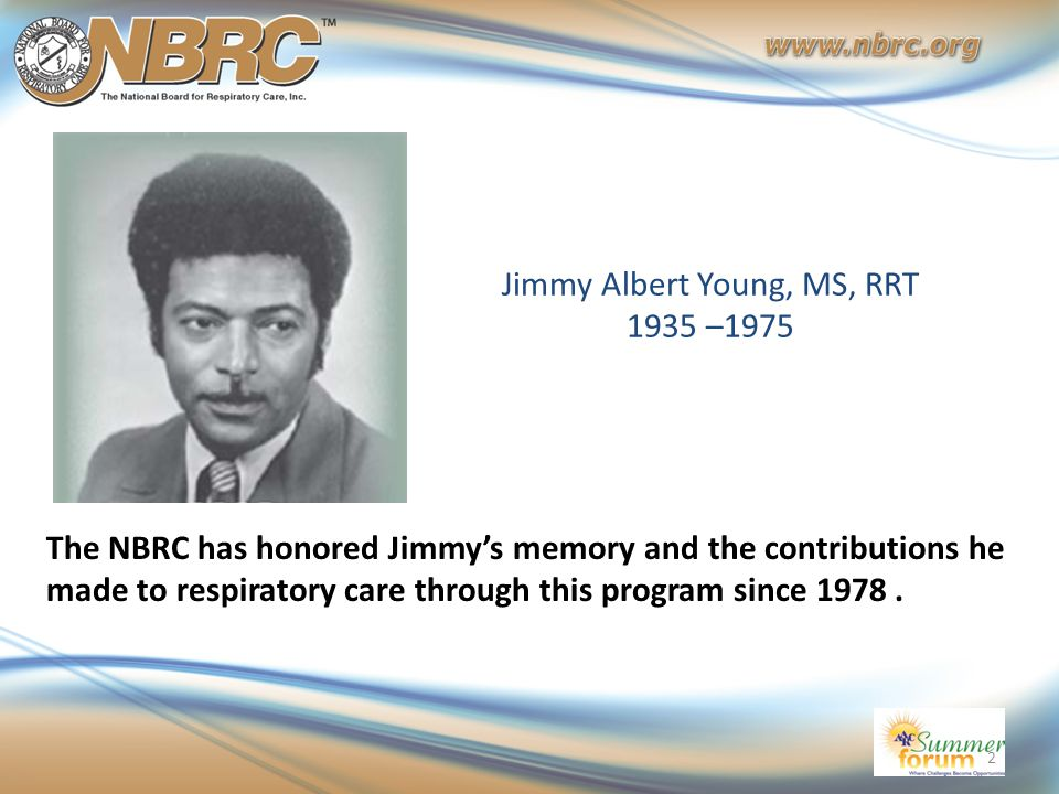 The NBRC has honored Jimmy's memory and the contributions he made to respiratory care through this program since 1978. Jimmy Albert Young, MS, RRT 193
