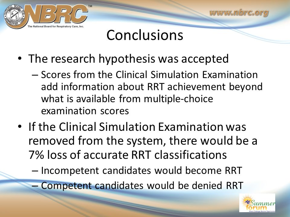 Conclusions The research hypothesis was accepted – Scores from the Clinical Simulation Examination add information about RRT achievement beyond what i
