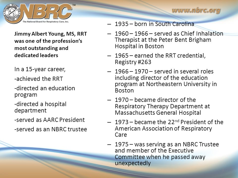 Jimmy Albert Young, MS, RRT was one of the profession's most outstanding and dedicated leaders – 1935 – born in South Carolina – 1960 – 1966 – served