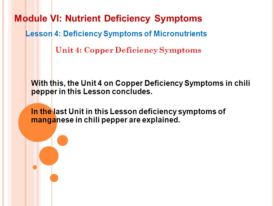 Module VI: Nutrient Deficiency Symptoms Lesson 4: Deficiency Symptoms of Micronutrients Unit 4: Copper Deficiency Symptoms With this, the Unit 4 on Co