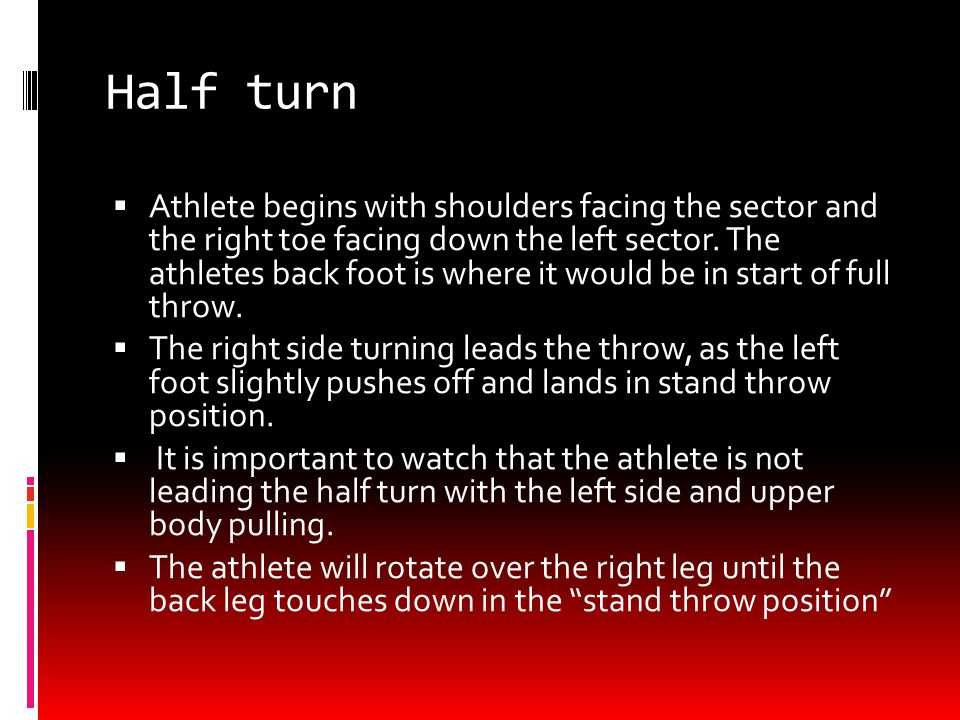 Half turn  Athlete begins with shoulders facing the sector and the right toe facing down the left sector.