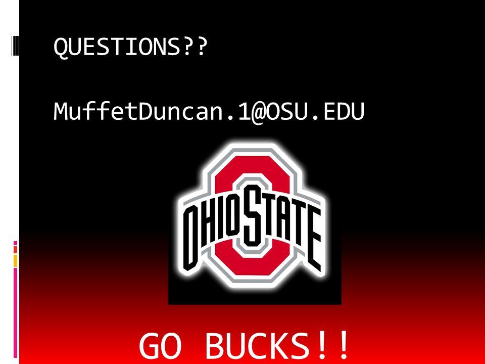 QUESTIONS MuffetDuncan.1@OSU.EDU GO BUCKS!!