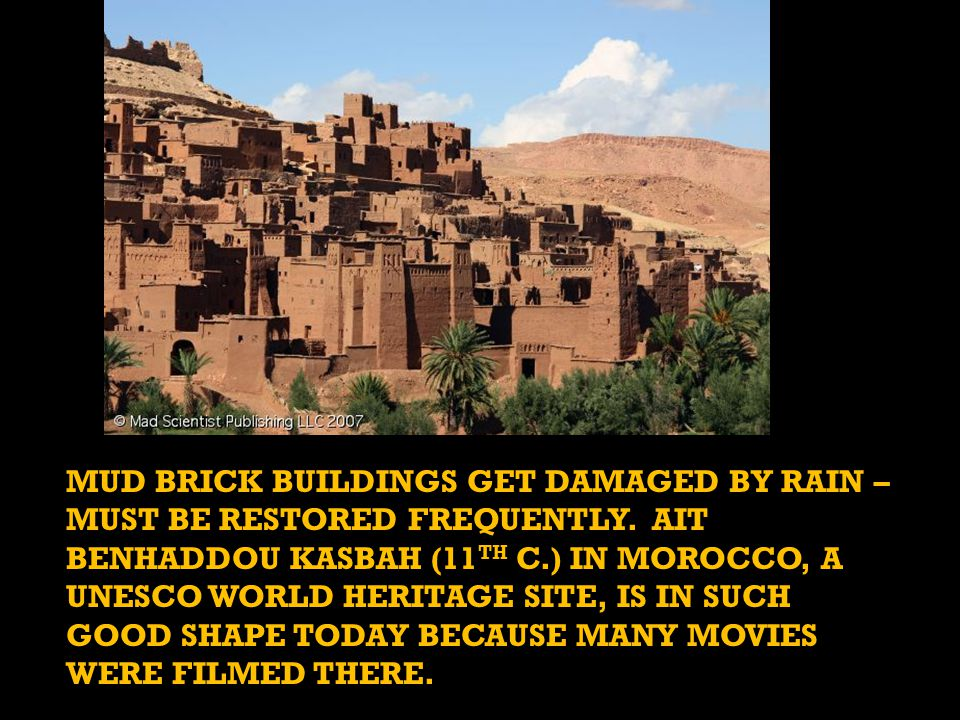 MUD BRICK BUILDINGS GET DAMAGED BY RAIN – MUST BE RESTORED FREQUENTLY.