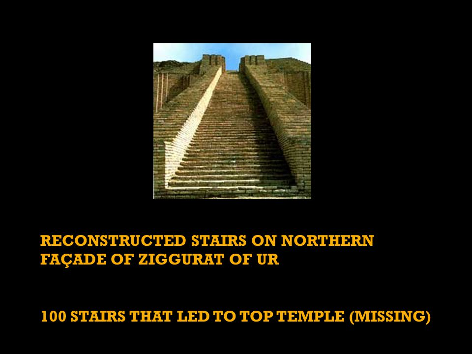 RECONSTRUCTED STAIRS ON NORTHERN FAÇADE OF ZIGGURAT OF UR 100 STAIRS THAT LED TO TOP TEMPLE (MISSING)