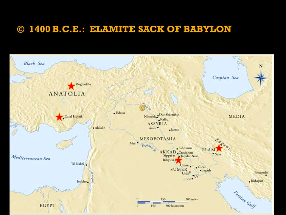 © © © 1400 B.C.E.: ELAMITE SACK OF BABYLON