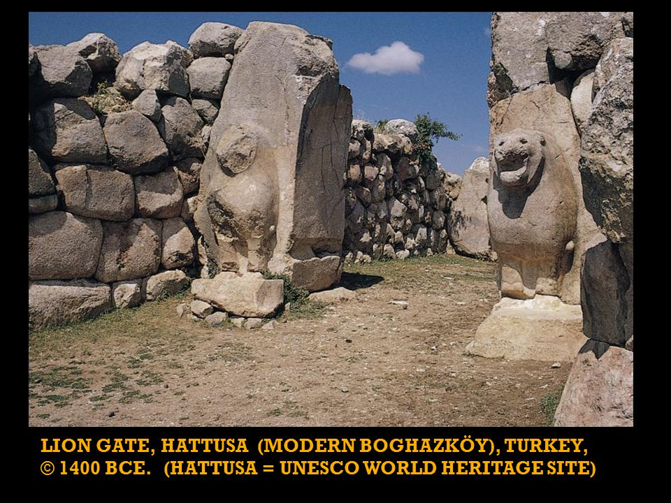 LION GATE, HATTUSA (MODERN BOGHAZKÖY), TURKEY, © 1400 BCE. (HATTUSA = UNESCO WORLD HERITAGE SITE)