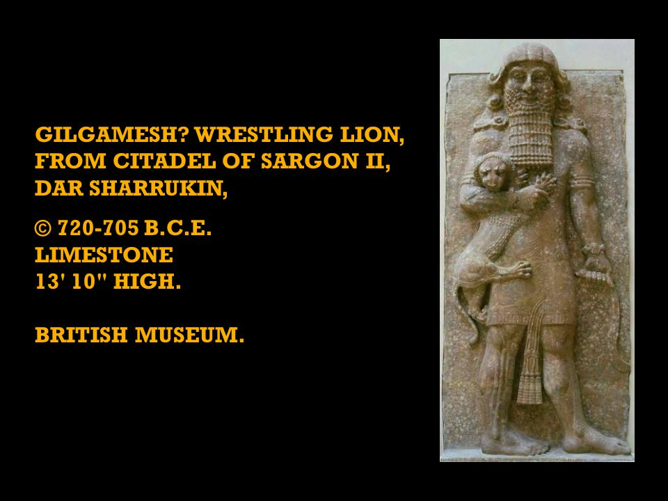 GILGAMESH. WRESTLING LION, FROM CITADEL OF SARGON II, DAR SHARRUKIN, © 720-705 B.C.E.