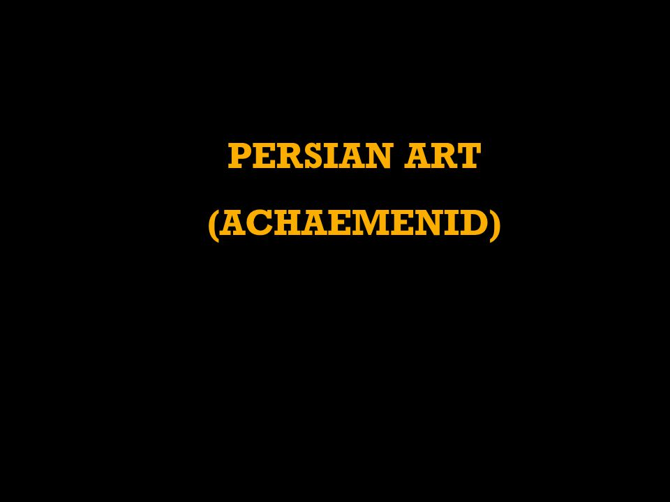 PERSIAN ART (ACHAEMENID)
