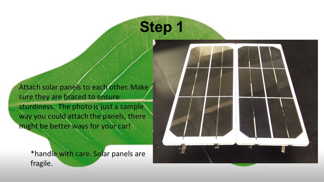 Step 1 Attach solar panels to each other. Make sure they are braced to ensure sturdiness.