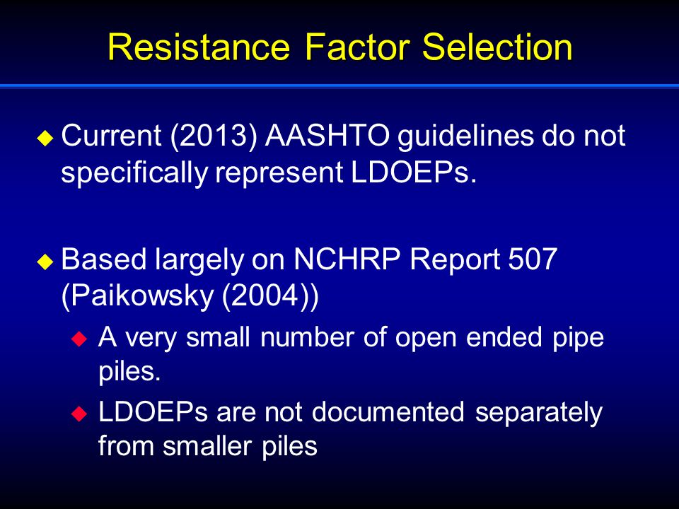 Resistance Factor Selection  Current (2013) AASHTO guidelines do not specifically represent LDOEPs.