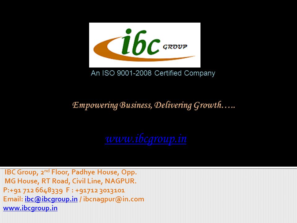 An ISO 9001-2008 Certified Company IBC Group, 2 nd Floor, Padhye House, Opp.